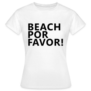 beach por favor! - Frauen T-Shirt