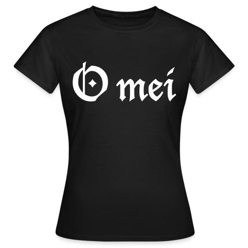 O mei - Frauen T-Shirt