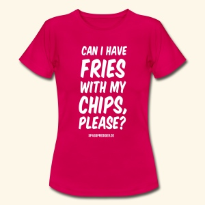 Chips with Fries - Frauen T-Shirt