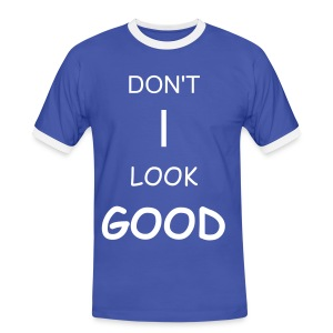 Dont i look good T-Shirt - Men's Ringer Shirt