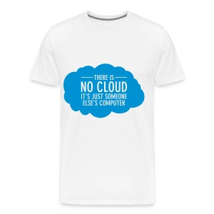 There Is No Cloud - It's Just Someone Else's... T-shirts - Mannen Premium T-shirt