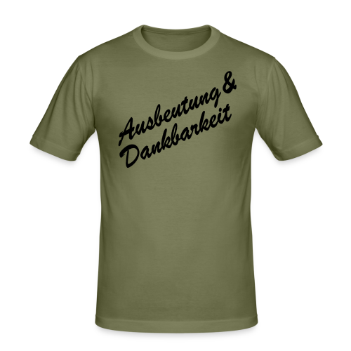 Ausbeutung&Dankbarkeit - Männer Slim Fit T-Shirt