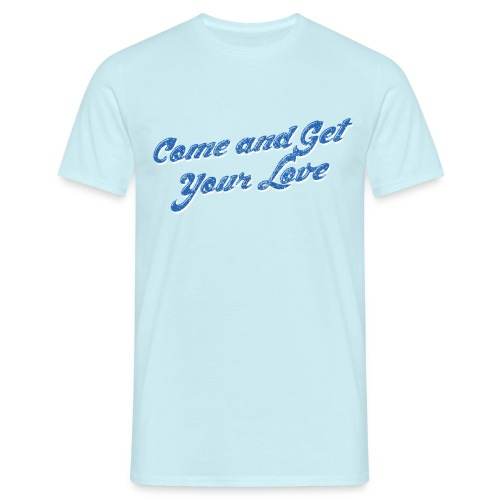 Come and Get Your Love Blue - Men's T-Shirt