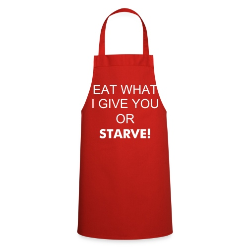Eat what i give you or starve - Cooking Apron
