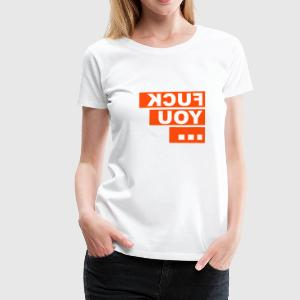 FUCK YOU  - Frauen Premium T-Shirt