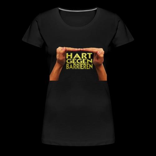 Hart gegen Barriere - Frauen Premium T-Shirt