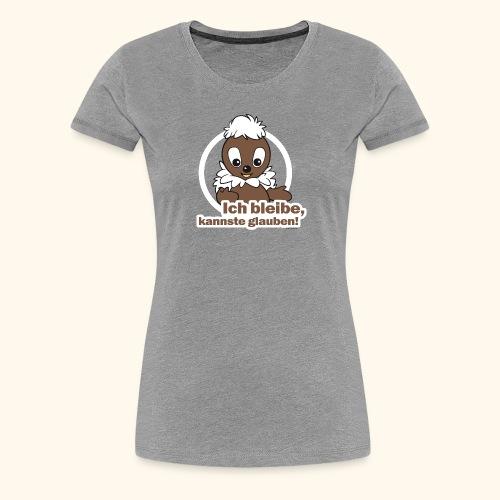 Frauen Premium T-Shirt Pittiplatsch Ich bleibe - Frauen Premium T-Shirt