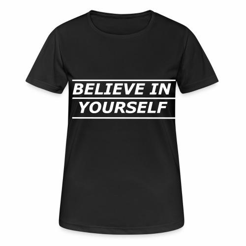 Believe in yourself Fitness T-Shirt - Frauen T-Shirt atmungsaktiv