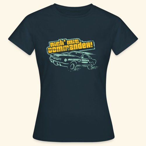 Nich' mt Commander! - Frauen T-Shirt