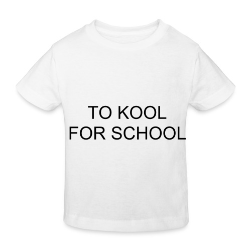 TOO KOOL FOR SCHOOL - Kids' Organic T-Shirt