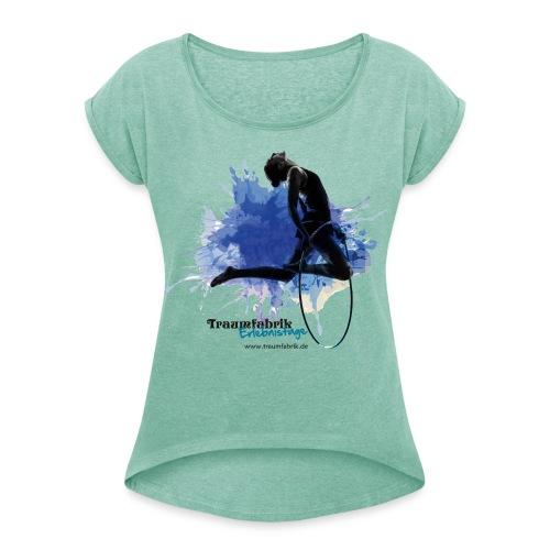 Frauen T-Shirt Spiel, Action & Artistik - Frauen T-Shirt mit gerollten Ärmeln