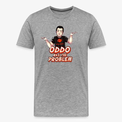 Oddo was the Problem Shirt - Männer Premium T-Shirt