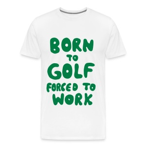 Premium Golf T Shirt born to golf forced to work - Männer Premium T-Shirt