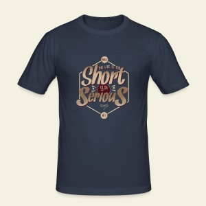The life is too short to be serious - Tee shirt près du corps Homme