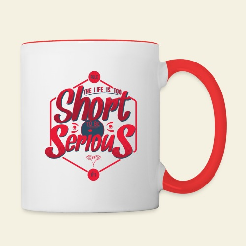 The life is too short to be serious - Mug contrasté