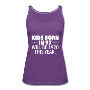 Kids Born In 97 Will Be 1920 This Years. Tops - Frauen Premium Tank Top