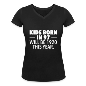Kids Born In 97 Will Be 1920 This Years. T-shirts - Vrouwen T-shirt met V-hals