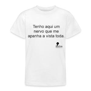 Tenho aqui um nervo que me apanha a vista toda. - Teenage T-shirt