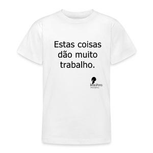 Estas coisas dão muito trabalho. - Teenage T-shirt