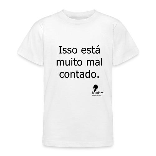 Isso está muito mal contado. - Teenage T-Shirt