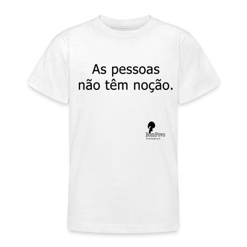 As pessoas não têm noção. - Teenage T-Shirt