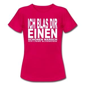 Ich blas dir einen schönen Marsch - Frauen T-Shirt