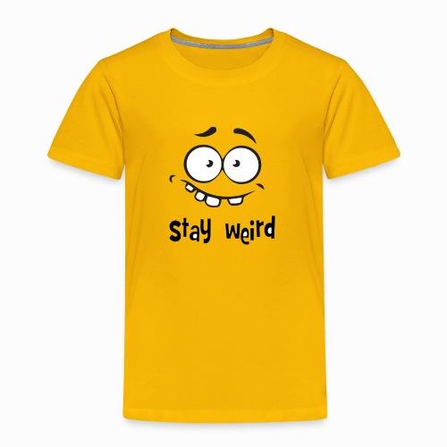 Stay Weird - Kids' Premium T-Shirt