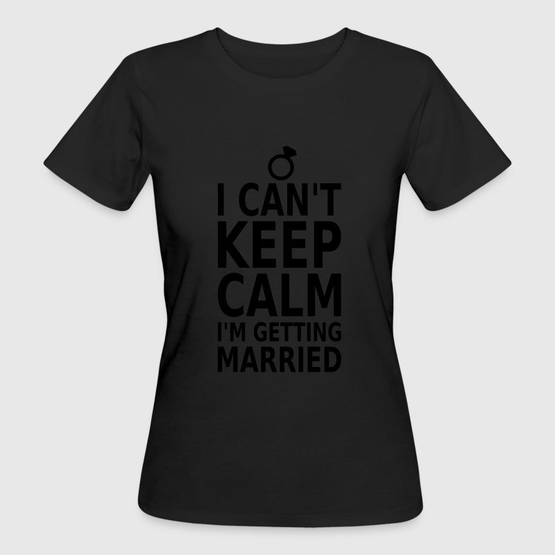Can't keep calm! Heiraten Tee shirts - T-shirt Bio Femme