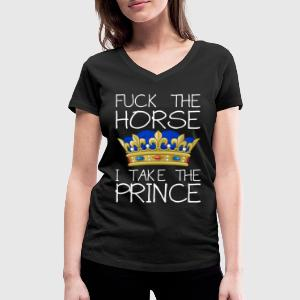 Fuck the horse - I take the prince T-shirts - Vrouwen T-shirt met V-hals