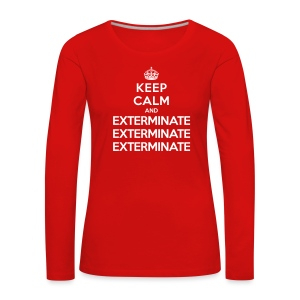 Keep calm and exterminate - maglia donna Doctor Who - Women's Premium Longsleeve Shirt