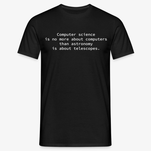 Computer science is no more about computers than astronomy is about telescopes. - Männer T-Shirt