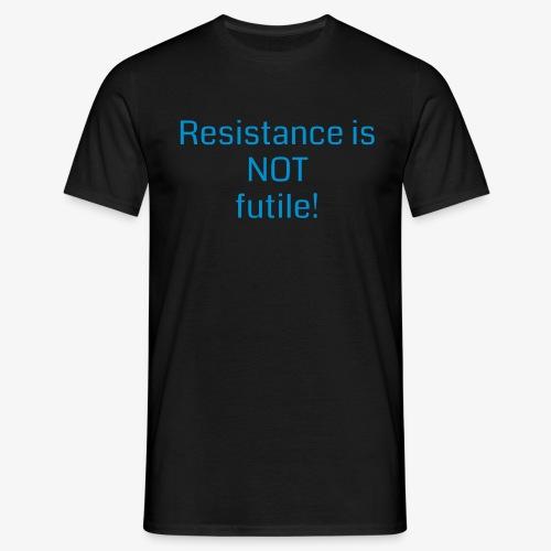 Resistance is NOT futile! - Männer T-Shirt