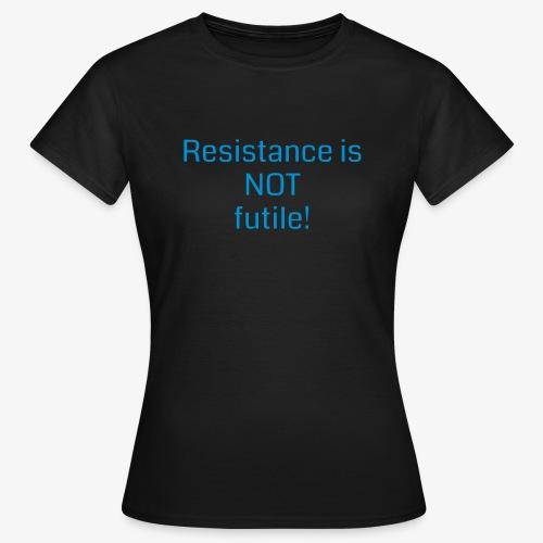 Resistance is NOT futile! - Frauen T-Shirt