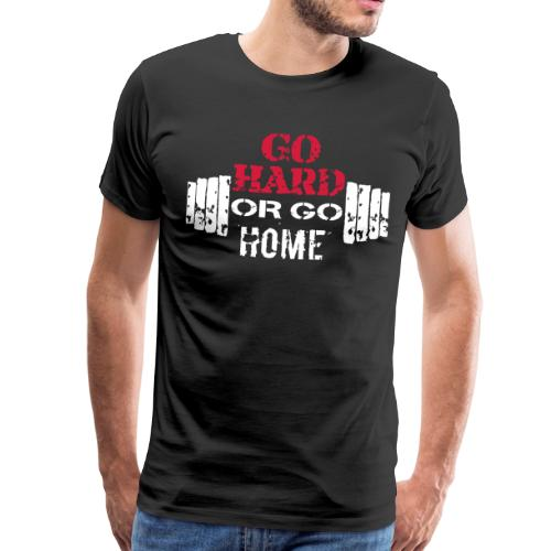 GO HARD OR GO HOME - Männer Premium T-Shirt