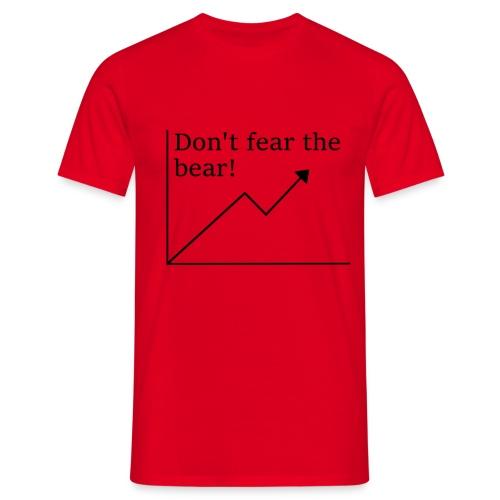 Don't fear the bear! - Männer T-Shirt