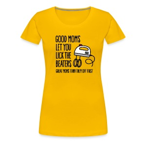 Good moms let you lick the beaters... - Vrouwen Premium T-shirt