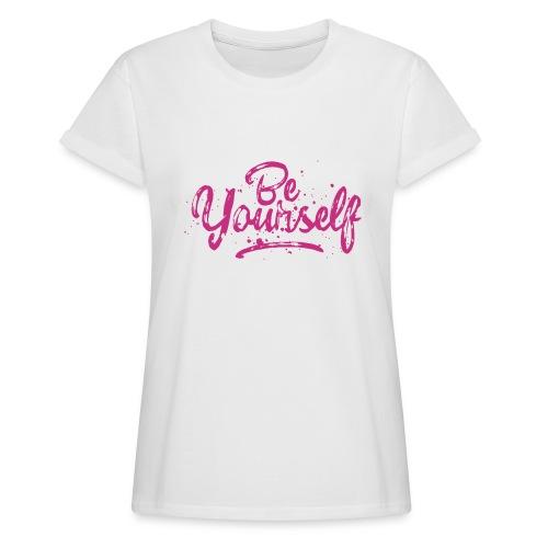 Be Yourself Typografie - Frauen Oversize T-Shirt