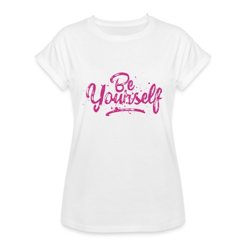 Be Yourself Typografie - Frauen Oversize T-Shirt