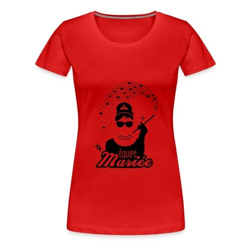 tee shirt speatshirt   équipe mariée - T-shirt Premium Femme