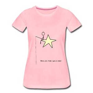 When you fish upon a star - Premium T-skjorte for kvinner