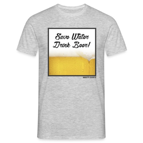 Save Water, Drink Beer! Shirt - Männer T-Shirt
