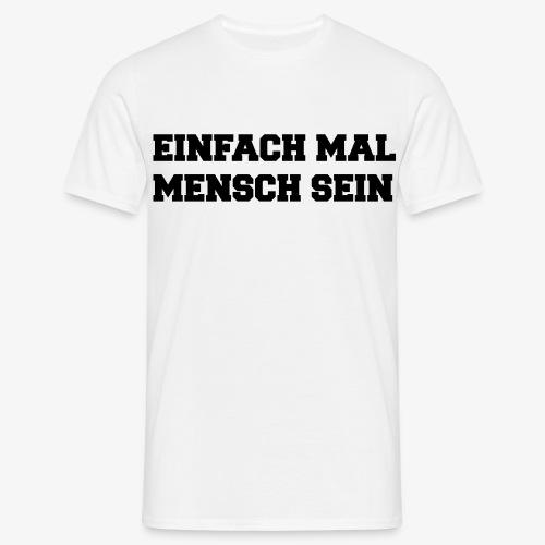 Einfach mal Mensch sein (für Herren) - Männer T-Shirt