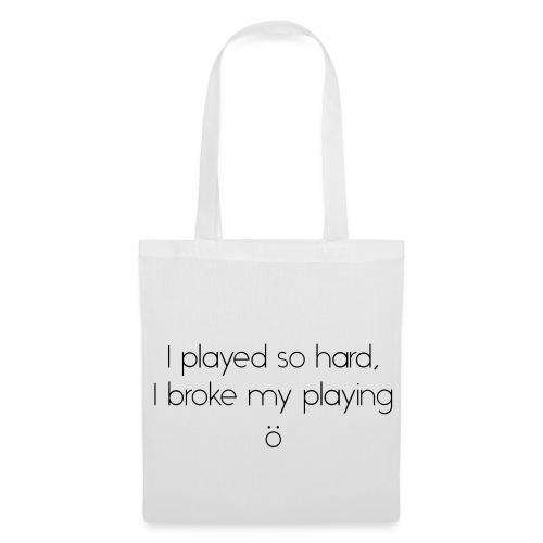 I played so hard I broke my playing - Stoffbeutel