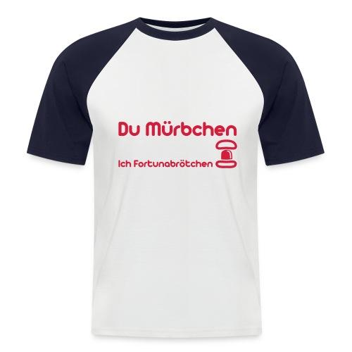 Du Mürbchen - Ich Fortunabrötchen - Männer Baseball-T-Shirt