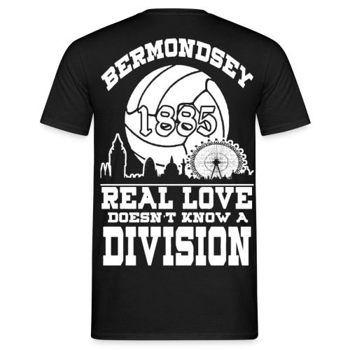 Bermondsey Real Love Doesn't Know A Division  - Men's T-Shirt