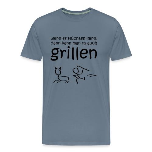 Wenn es flüchten kann, kann man es auch grillen - Männer Premium T-Shirt