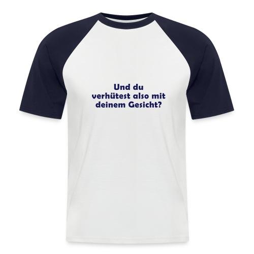 UND DU VERHÜTEST ALSO MIT DEINEM GESICHT? - Männer Baseball-T-Shirt
