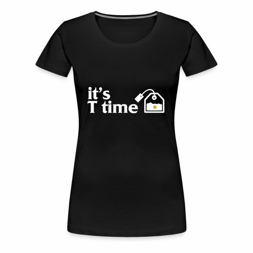 Tee-shirt it's T time - T-shirt Premium Femme