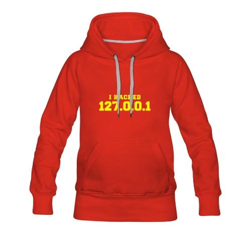 I HACKED 127.0.0.1 - Frauen Premium Hoodie