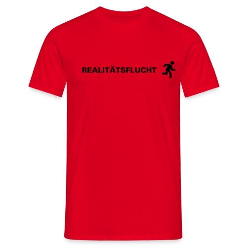Realitaetsflucht - Männer T-Shirt